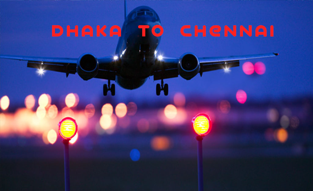 Dhaka To Chennai Air Ticket